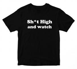 Sh*t High and Watch T shirt 17075